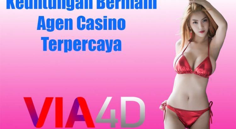 Keuntungan Bermain Agen Casino Terpercaya
